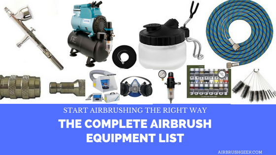 The complete Airbrush equipment list: Start airbrush right